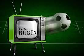 TV'DE BUGÜN FUTBOL EKRANI !